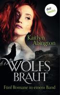 Kaitlyn Abington: Wolfsbraut - Fünf Romane in einem Band
