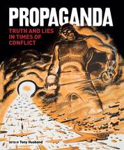 Propaganda - Truth and Lies in Times of Conflict