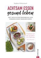 Nadine Hüttenrauch: Kochbuch: Achtsam essen, gesund leben. Mit intuitiver Ernährung zum persönlichen Wohlbefinden.