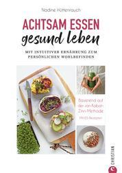 Kochbuch: Achtsam essen, gesund leben. Mit intuitiver Ernährung zum persönlichen Wohlbefinden. - 65 Rezepte, basierend auf der Jon Kabat-Zinn Methode. Achtsam abnehmen und bewusst genießen.