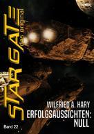 Wilfried A. Hary: STAR GATE - DAS ORIGINAL, Band 22: ERFOLGSAUSSICHTEN NULL