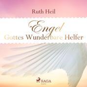 Engel - Gottes wunderbare Helfer (Ungekürzt)