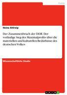 Heinz Ahlreip: Der Zusammenbruch der DDR. Der vorläufige Sieg des Maximalprofits über die materiellen und kulturellen Bedürfnisse des deutschen Volkes