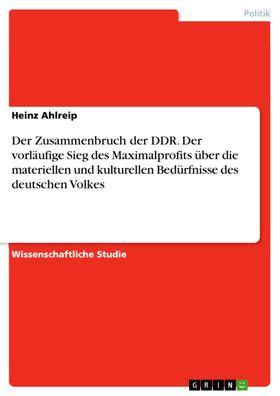 Der Zusammenbruch der DDR. Der vorläufige Sieg des Maximalprofits über die materiellen und kulturellen Bedürfnisse des deutschen Volkes