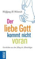 Wolfgang H. Weinrich: Der liebe Gott kommt nicht voran ★