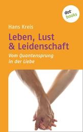 Leben, Lust & Leidenschaft - Vom Quantensprung in der Liebe
