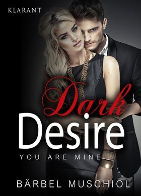 Dark Desire - You are mine. Erotischer Roman