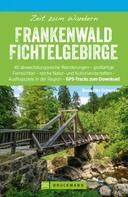 Benedikt Grimmler: Bruckmann Wanderführer: Zeit zum Wandern Frankenwald Fichtelgebirge ★★★