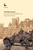 Raúl Monteagudo: Cuando los republicanos liberaron París
