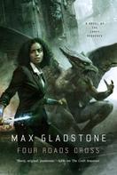 Max Gladstone: Four Roads Cross