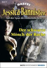 Jessica Bannister - Folge 017 - Der schwarze Mönch der Rache
