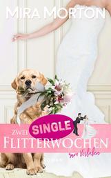 Zwei Singleflitterwochen zum Verlieben - Liebesroman