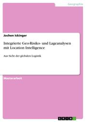 Integrierte Geo-Risiko- und Lageanalysen mit Location Intelligence - Aus Sicht der globalen Logistik