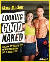Looking good naked - Schlank, definiert & sexy – mit Hanteltraining und Blitzrezepten