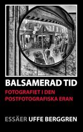 Balsamerad tid - Fotografiet i den postfotografiska eran