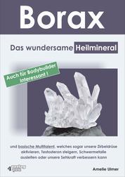 Borax - Das wundersame Heilmineral und basische Multitalent, welches sogar unsere Zirbeldrüse aktivieren, Testosteron steigern, Schwermetalle ausleiten oder unsere Sehkraft verbessern kann