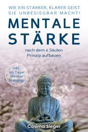 WIE EIN STARKER, KLARER GEIST SIE UNBESIEGBAR MACHT! Mentale Stärke nach dem 6 Säulen Prinzip aufbauen - (inkl. 30 Tage Mentaltraining)