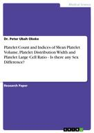 Dr. Peter Ubah Okeke: Platelet Count and Indices of Mean Platelet Volume, Platelet Distribution Width and Platelet Large Cell Ratio - Is there any Sex Difference?