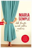 Maria Semple: Ab heute wird alles anders ★★★