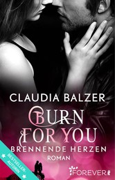 Burn for You - Brennende Herzen - Roman