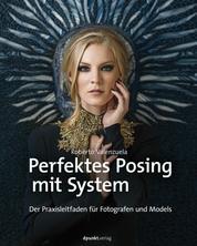 Perfektes Posing mit System - Der Praxisleitfaden für Fotografen und Models