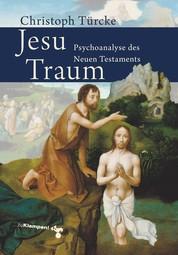 Jesu Traum - Psychoanalyse des Neuen Testaments