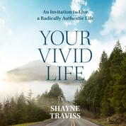 Your Vivid Life - An Invitation to Live a Radically Authentic Life (Unabridged)