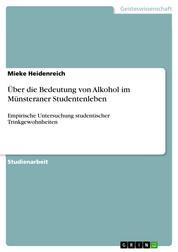 Über die Bedeutung von Alkohol im Münsteraner Studentenleben - Empirische Untersuchung studentischer Trinkgewohnheiten