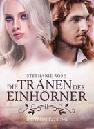 Stephanie Rose: Die Tränen der Einhörner II: Die Prophezeiung