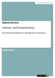 Substanz- und Formerkenntnis - Eine Problemdarstellung zur Metaphysik des Aristoteles