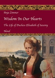 Wisdom In Our Hearts - The Life of Duchess Elisabeth of Saxony