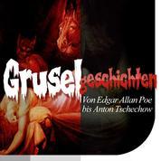 Gruselgeschichten - Von Edgar Allan Poe bis Anton Tschechow