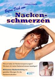 Befrei Dich von Nackenschmerzen - Warum habe ich Nackenverspannungen? Wie kann ich meine Nackenschmerzen beseitigen? Wirksames Nackentraining mit gezielten Übungen für die Nackenmuskulatur.