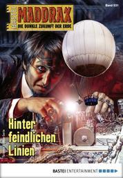Maddrax 531 - Science-Fiction-Serie - Hinter feindlichen Linien