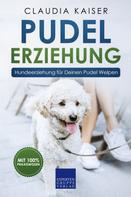 Claudia Kaiser: Pudel Erziehung: Hundeerziehung für Deinen Pudel Welpen
