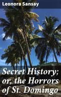 Leonora Sansay: Secret History; or, the Horrors of St. Domingo