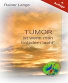 Rainer Lange: Tumor ist wenn man trotzdem lacht!