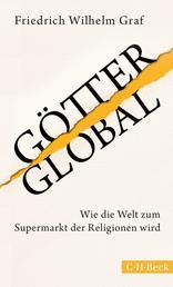 Götter global - Wie die Welt zum Supermarkt der Religionen wird