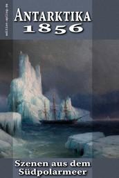 Antarktika 1856 - Szenen aus dem Südpolarmeer