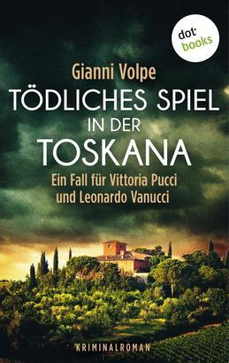 Tödliches Spiel in der Toskana: Ein Fall für Vittoria Pucci und Leonardo Vanucci - Band 3