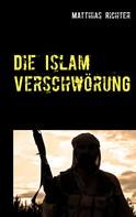 Matthias Richter: Die Islam Verschwörung