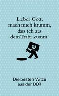 Barbara Kunerle: Lieber Gott, mach mich krumm, dass ich aus dem Trabi kumm! ★★★★