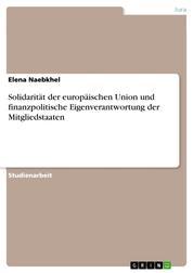 Solidarität der europäischen Union und finanzpolitische Eigenverantwortung der Mitgliedstaaten