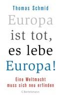 Thomas Schmid: Europa ist tot, es lebe Europa!