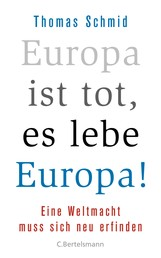 Europa ist tot, es lebe Europa! - Eine Weltmacht muss sich neu erfinden