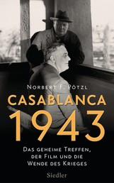 Casablanca 1943 - Das geheime Treffen, der Film und die Wende des Krieges