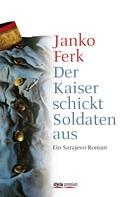 Janko Ferk: Der Kaiser schickt Soldaten aus ★★★★★