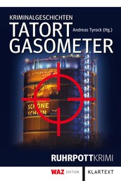 Tatort Gasometer - Kriminalgeschichten