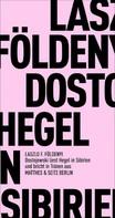 László F. Földenyi: Dostojewski liest Hegel in Sibirien und bricht in Tränen aus