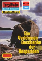 """Perry Rhodan 1335: Die Verlorenen Geschenke der Hesperiden - Perry Rhodan-Zyklus """"Die Gänger des Netzes"""""""